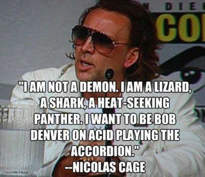 Nicolas Cage is Truly a Nation... is listed (or ranked) 2 on the list 22 Funny Celebrity Quotes All Bros Can Totally Relate To
